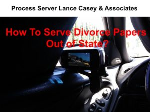 How To Serve Divorce Papers Out of State