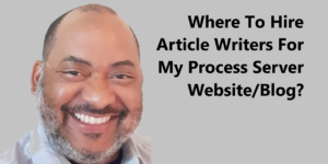 Where to hire article writers for my process server blog & Website